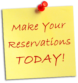Make Your Reservations Today!