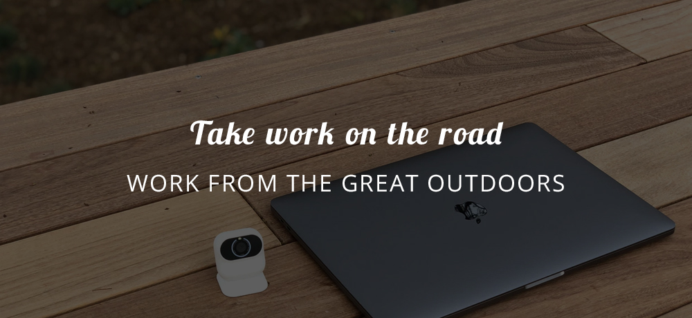 Take work on the road - work from the great outdoors