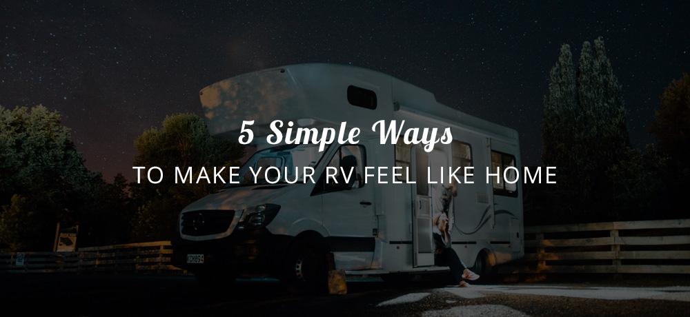 5 Simple Ways to Make your RV Feel like Home