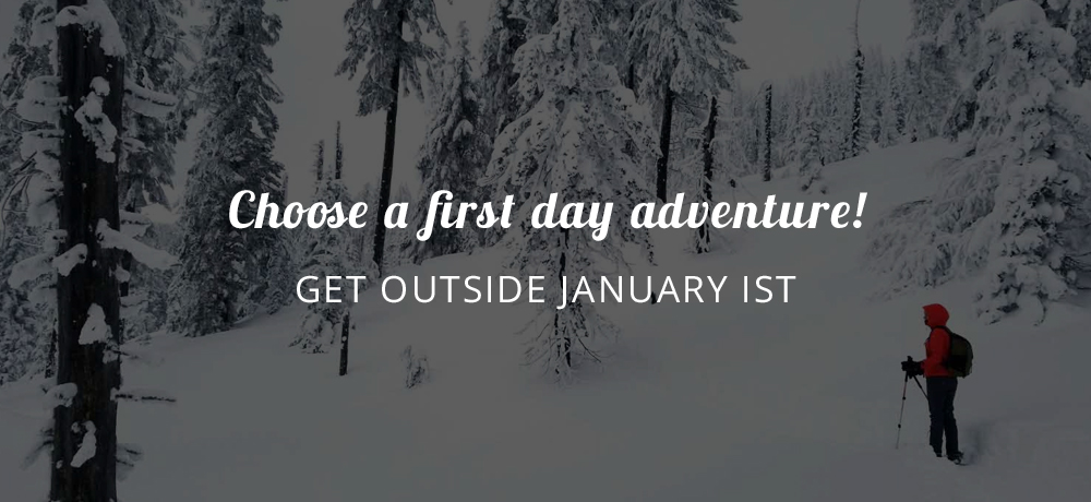 Choose a first day adventure - get outside January 1st