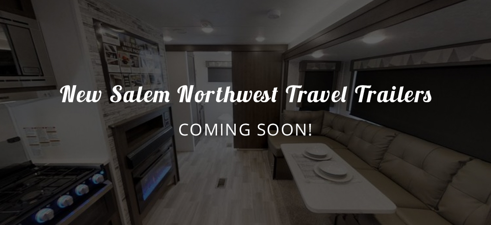 New Salem Northwest Travel Trailers coming soon!