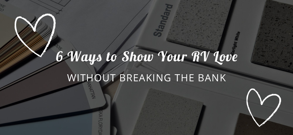 6 Ways to Show Your RV Love Without Breaking the Bank