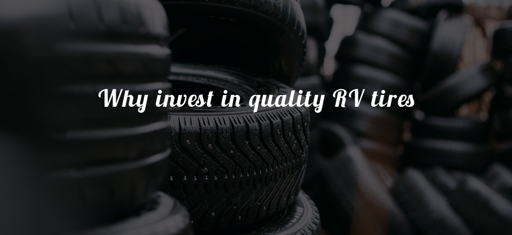 Why invest in quality RV Tires