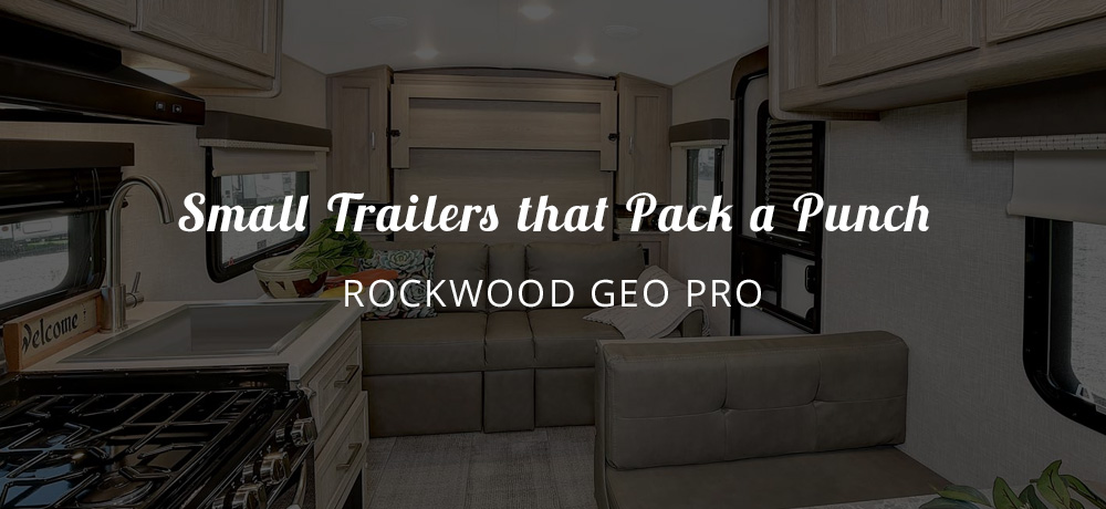 Small trailers that pack a punch - Rockwood Geo Pro